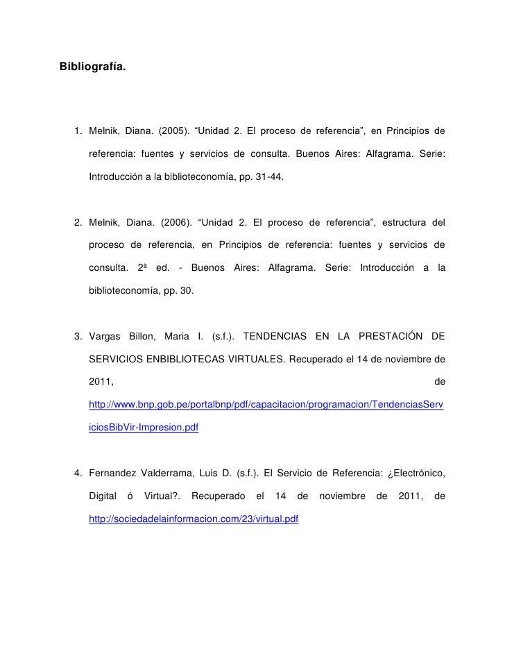 """Bibliografía.  1. Melnik, Diana. (2005). """"Unidad 2. El proceso de referencia"""", en Principios de     referencia: fuentes y ..."""