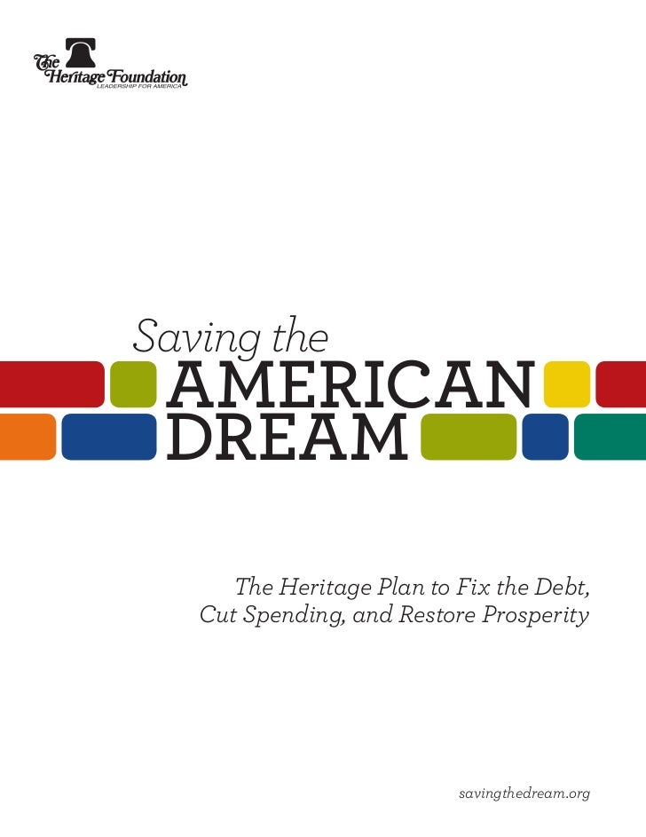 Saving the AMERICAN dREAM     The Heritage Plan to Fix the Debt,   Cut Spending, and Restore Prosperity                   ...