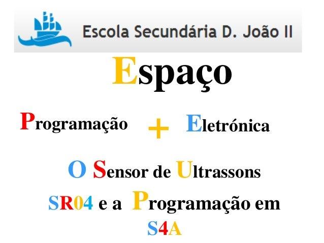 Programação Eletrónica+ Espaço O Sensor de Ultrassons SR04 e a Programação em S4A