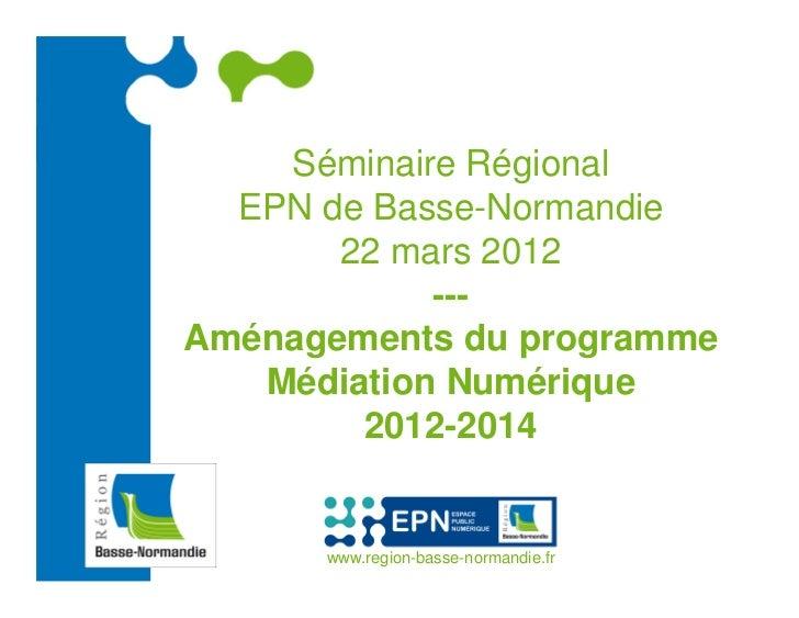 DÉVELOPPEMENT NUMÉRIQUE DU      TERRITOIRE    Séminaire Régional  EPN de Basse-Normandie       22 mars 2012            ---...