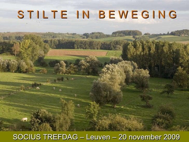 SOCIUS TREFDAG – Leuven – 20 november 2009 S T I L T E  I N  B E W E G I N G