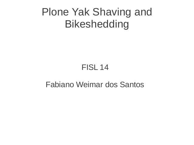 Plone Yak Shaving and Bikeshedding FISL 14 Fabiano Weimar dos Santos