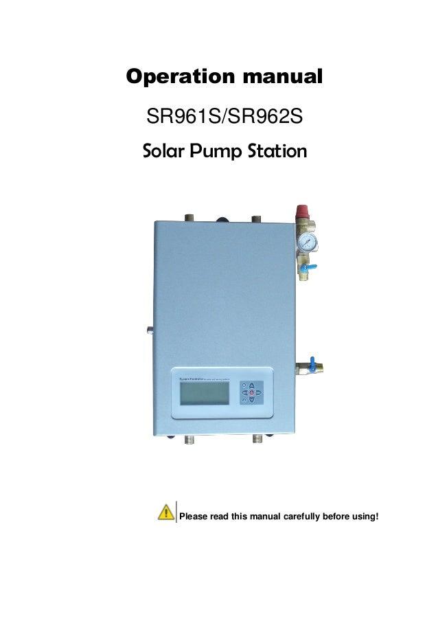 SR961S/SR962S Solar station operation manual 0 / 65 Operation manual SR961S/SR962S Solar Pump Station Please read this man...