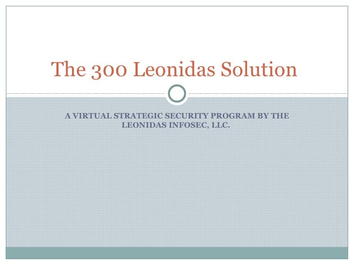 A VIRTUAL STRATEGIC SECURITY PROGRAM BY THE LEONIDAS INFOSEC, LLC.  The 300 Leonidas Solution