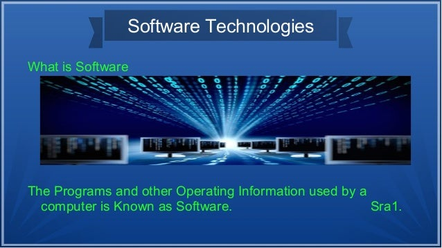 Software Technologies What is Software The Programs and other Operating Information used by a computer is Known as Softwar...