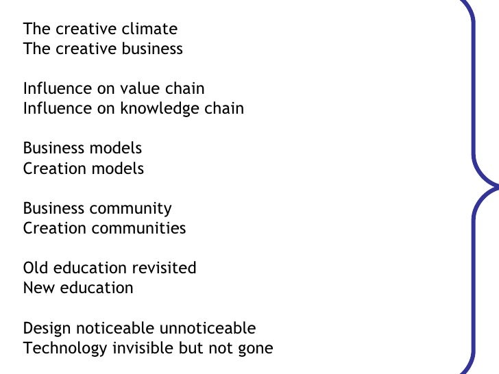 The creative climate The creative business Influence on value chain Influence on knowledge chain Business models Creation ...