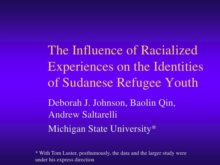 The Influence of Racialized Experiences on the Identities of Sudanese Refugee Youth<br />Deborah J. Johnson, Baolin Qin, A...