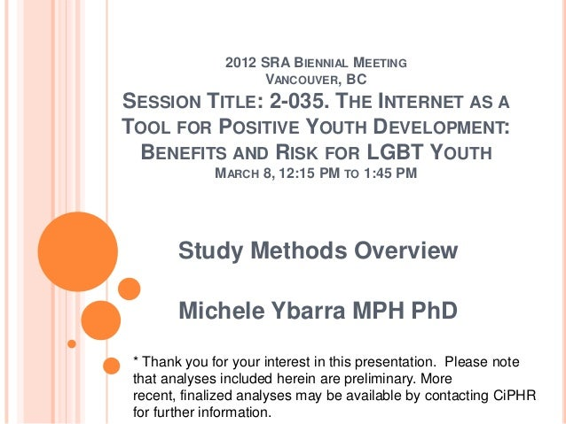 2012 SRA BIENNIAL MEETING VANCOUVER, BC SESSION TITLE: 2-035. THE INTERNET AS A TOOL FOR POSITIVE YOUTH DEVELOPMENT: BENEF...
