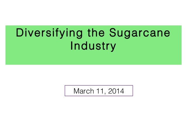 Diversifying the Sugarcane Industry March 11, 2014