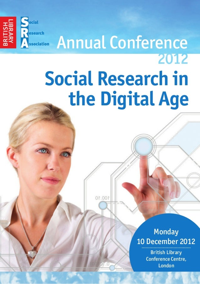 Annual ConferenceSocial Research in   the Digital Age                Monday           10 December 2012               Briti...