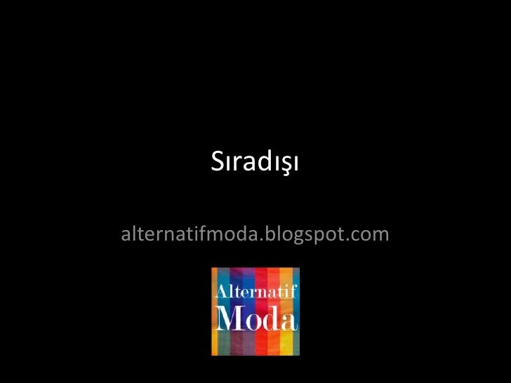 Sıradışı<br />alternatifmoda.blogspot.com<br />