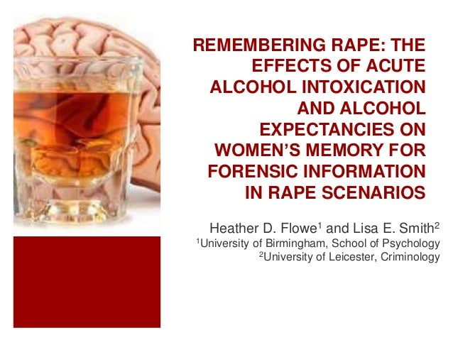 REMEMBERING RAPE: THE EFFECTS OF ACUTE ALCOHOL INTOXICATION AND ALCOHOL EXPECTANCIES ON WOMEN'S MEMORY FOR FORENSIC INFORM...