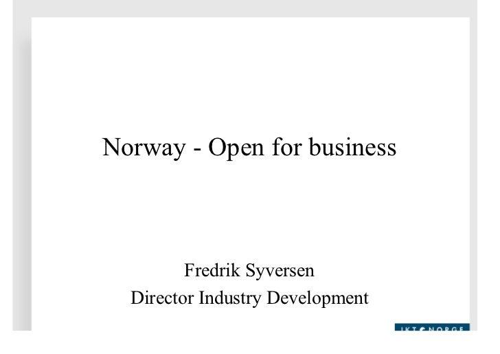 Norway - Open for business             Fredrik Syversen   Director Industry Development