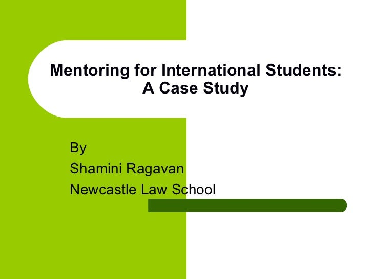Mentoring for International Students: A Case Study By  Shamini Ragavan Newcastle Law School