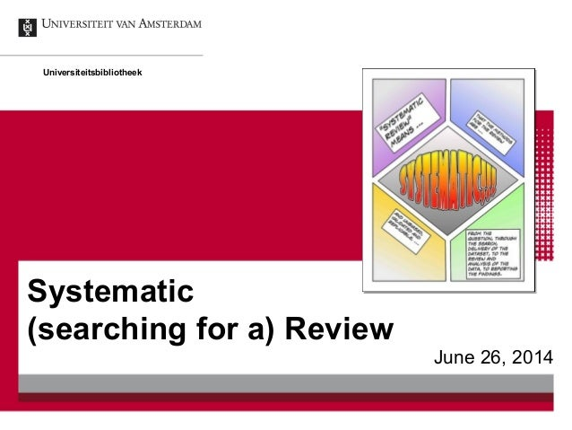 Systematic (searching for a) Review June 26, 2014 Universiteitsbibliotheek