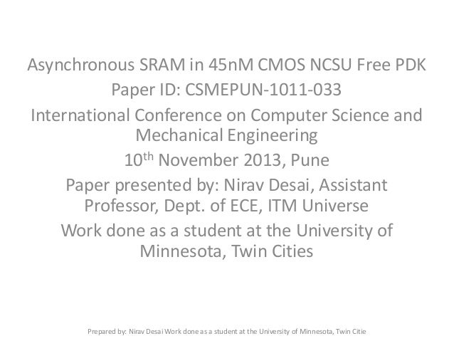 Asynchronous SRAM in 45nM CMOS NCSU Free PDK Paper ID: CSMEPUN-1011-033 International Conference on Computer Science and M...
