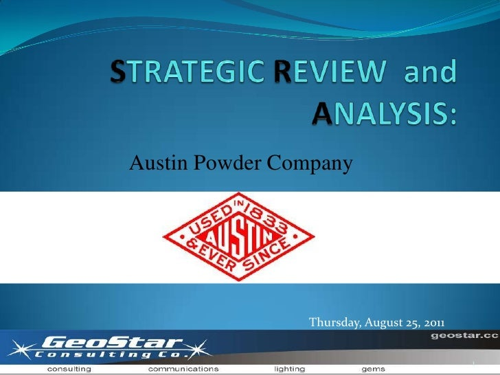 STRATEGIC REVIEW  and ANALYSIS:<br />Austin Powder Company<br />Thursday, August 25, 2011<br />1<br />