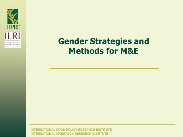 INTERNATIONAL FOOD POLICY RESEARCH INSTITUTE Gender Strategies and Methods for M&E INTERNATIONAL LIVESTOCK RESEARCH INSTIT...