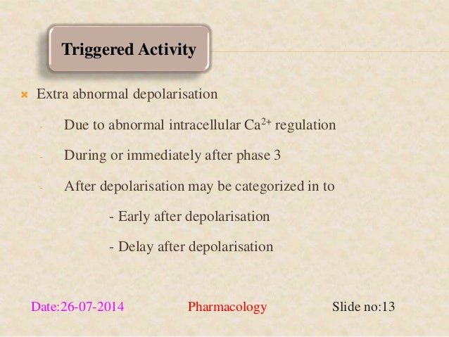Triggered Activity   Extra abnormal depolarisation  - Due to abnormal intracellular Ca2+ regulation  - During or immediat...