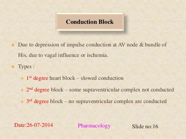 Conduction Block   Due to depression of impulse conduction at AV node & bundle of  His, due to vagal influence or ischemi...