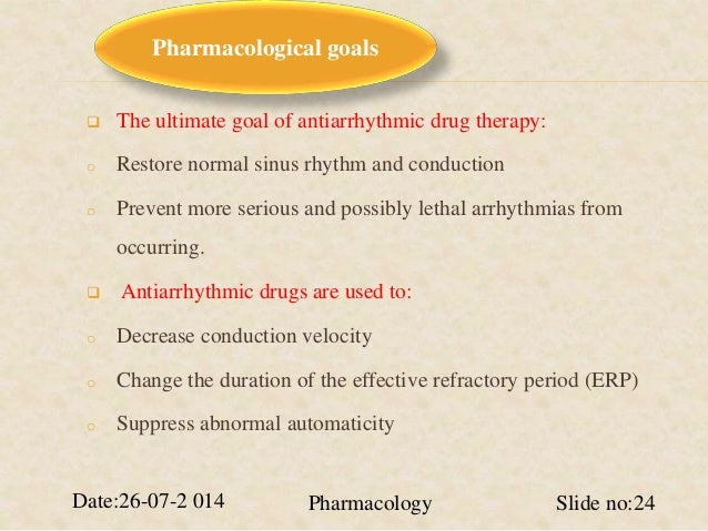 Pharmacological goals   The ultimate goal of antiarrhythmic drug therapy:  o Restore normal sinus rhythm and conduction  ...