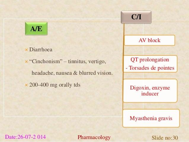 " Diarrhoea   ""Cinchonism"" – tinnitus, vertigo,  headache, nausea & blurred vision.   200-400 mg orally tds  C/I  AV blo..."