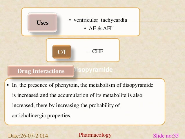 • ventricular tachycardia  • AF & AFI  - CHF  Disopyramide  Uses  C/I  Drug Interactions   In the presence of phenytoin, ...