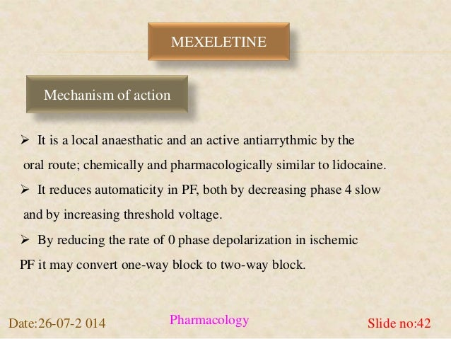 MEXELETINE  Mechanism of action   It is a local anaesthatic and an active antiarrythmic by the  oral route; chemically an...