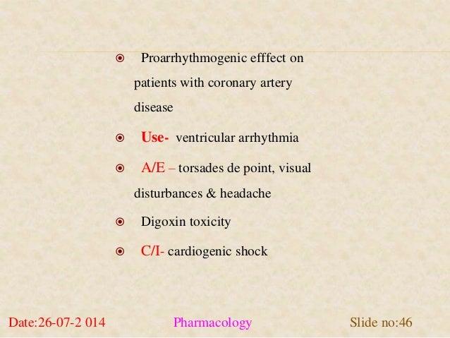  Proarrhythmogenic efffect on  patients with coronary artery  disease   Use- ventricular arrhythmia   A/E – torsades de...