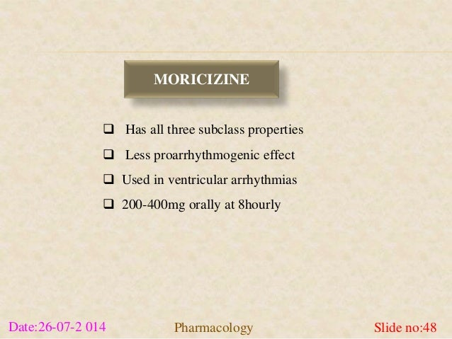 MORICIZINE   Has all three subclass properties   Less proarrhythmogenic effect   Used in ventricular arrhythmias   200...