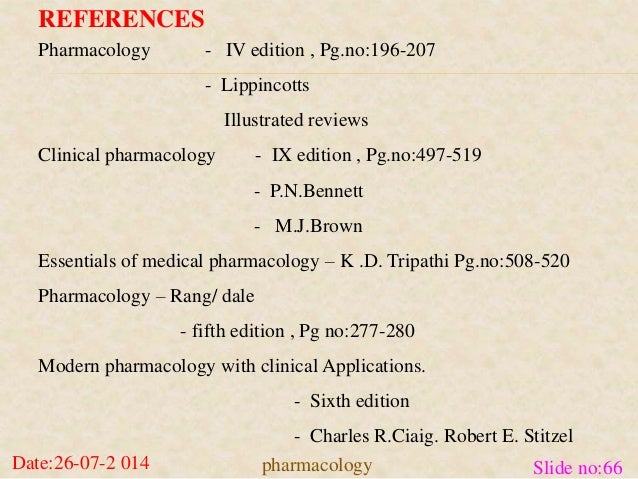 REFERENCES  Pharmacology - IV edition , Pg.no:196-207  - Lippincotts  Illustrated reviews  Clinical pharmacology - IX edit...