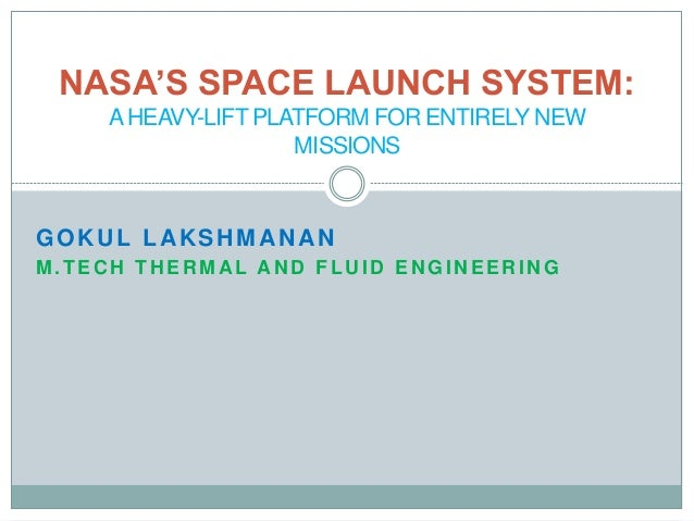 GOKUL LAKSHMANAN M.TEC H TH ER MA L A N D FLU ID EN GIN EER IN G NASA'S SPACE LAUNCH SYSTEM: AHEAVY-LIFT PLATFORM FOR ENTI...