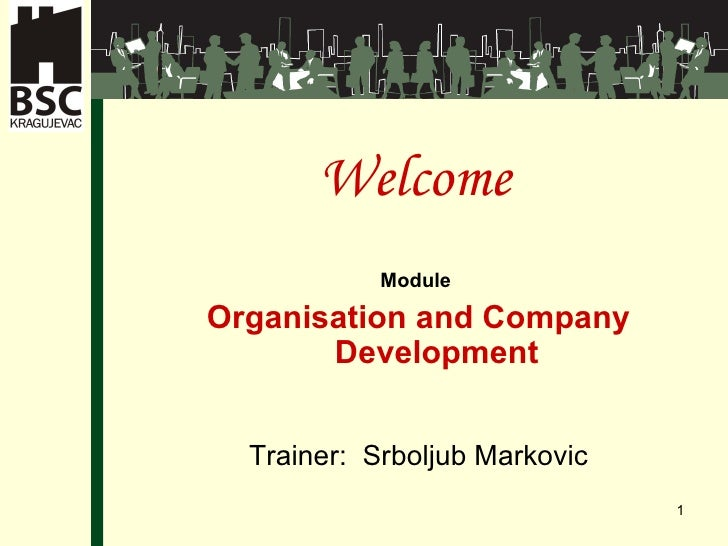 Welcome Module  Organisation and Company Development Trainer:  Srboljub Markovic
