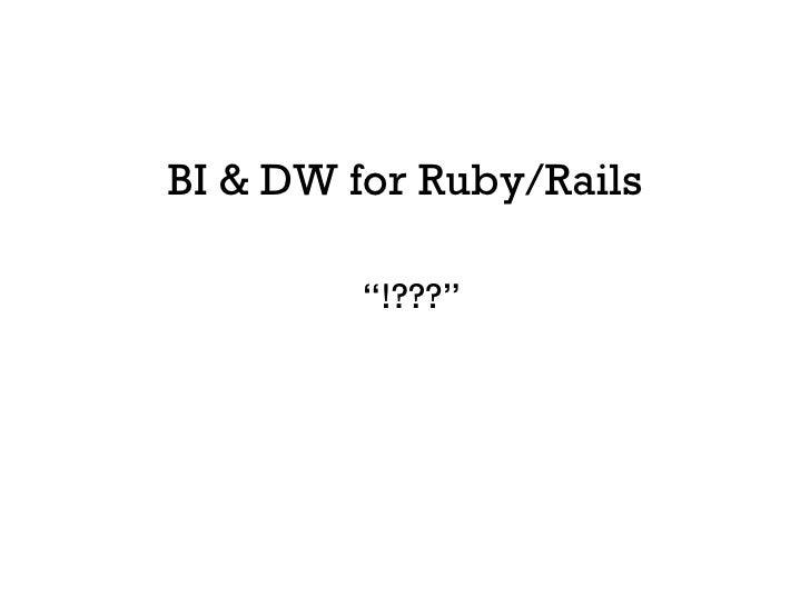 ActiveWarehouse/ETL - BI & DW for Ruby/Rails Slide 2