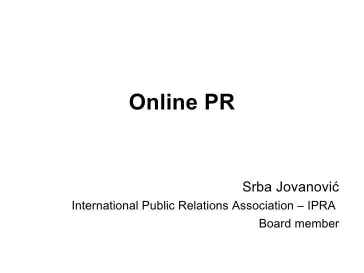 Online PR Srba Jovanovi ć International Public Relations Association – IPRA  Board member