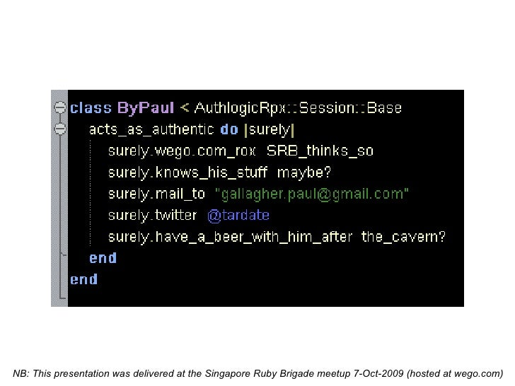 NB: This presentation was delivered at the Singapore Ruby Brigade meetup 7-Oct-2009 (hosted at wego.com)
