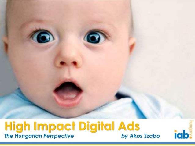 High Impact Digital Ads The Hungarian Perspective by Akos Szabo
