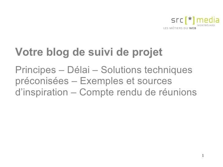 Votre blog de suivi de projet Principes – Délai – Solutions techniques préconisées – Exemples et sources d'inspiration – C...