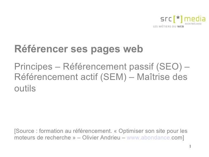 Référencer ses pages web Principes – Référencement passif (SEO) – Référencement actif (SEM) – Maîtrise des outils   [Sourc...