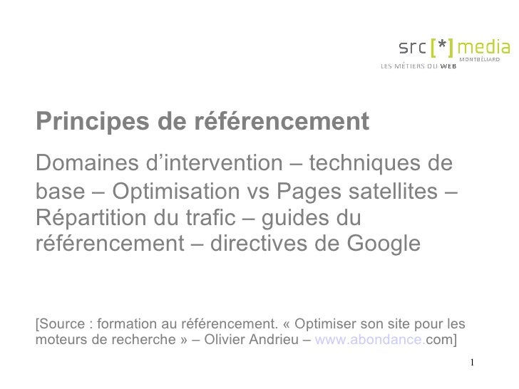 Principes de référencement Domaines d'intervention – techniques de base –   Optimisation vs Pages satellites – Répartition...