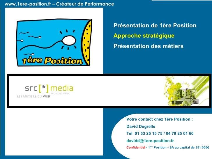 www.1ere-position.fr – Créateur de Performance Votre contact chez 1ère Position : David Degrelle Tel  01 53 25 15 75 / 04 ...