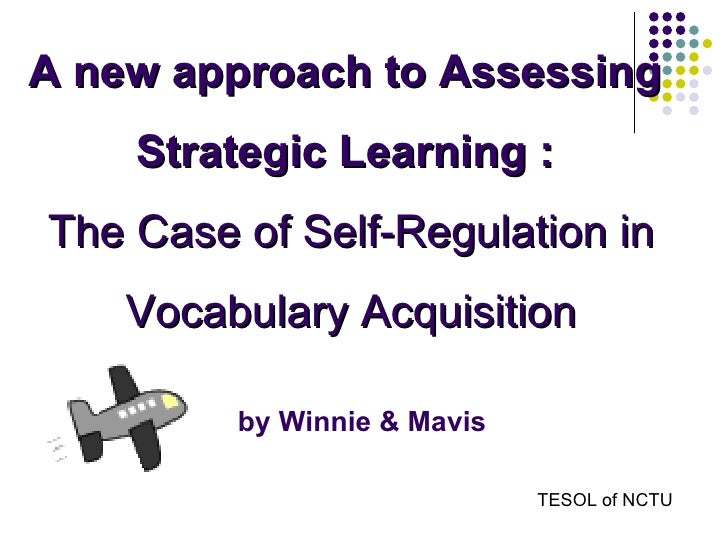 A new approach to Assessing  Strategic Learning :  The Case of Self-Regulation in Vocabulary Acquisition by Winnie & Mavis...