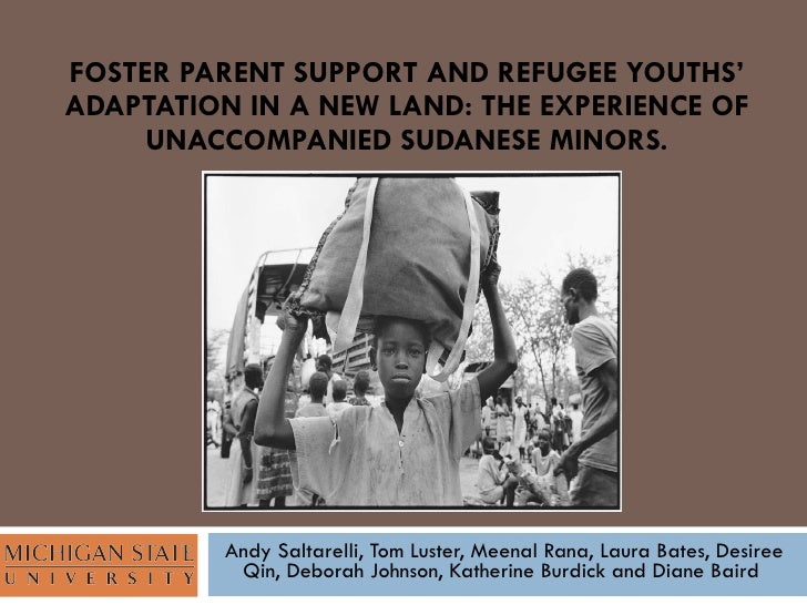 FOSTER PARENT SUPPORT AND REFUGEE YOUTHS' ADAPTATION IN A NEW LAND: THE EXPERIENCE OF UNACCOMPANIED SUDANESE MINORS. Andy ...