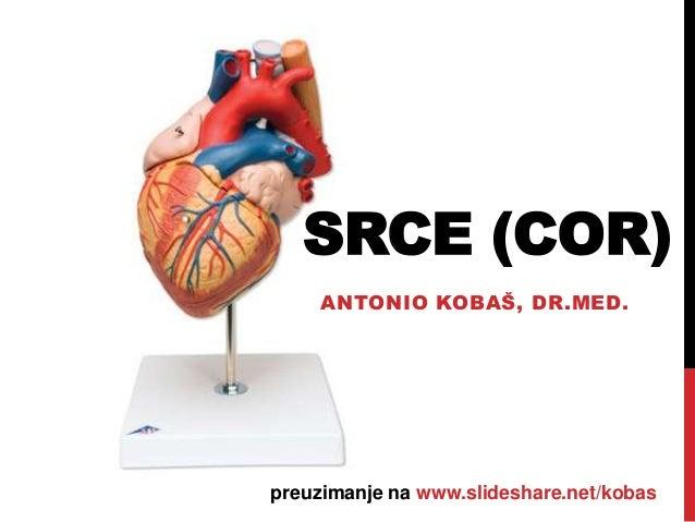 SRCE (COR) ANTONIO KOBAŠ, DR.MED.  preuzimanje na www.slideshare.net/kobas