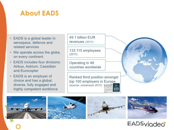 About EADS• EADS is a global leader in      49.1 billion EUR   aerospace, defence and          revenues (2011)   related ...