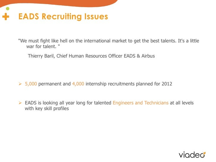"""EADS Recruiting Issues""""We must fight like hell on the international market to get the best talents. Its a little   war for..."""