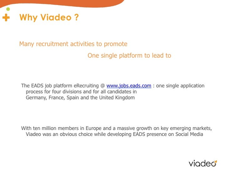 Why Viadeo ?Many recruitment activities to promote                            One single platform to lead toThe EADS job p...