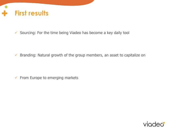 First resultsü Sourcing: For the time being Viadeo has become a key daily toolü Branding: Natural growth of the group ...