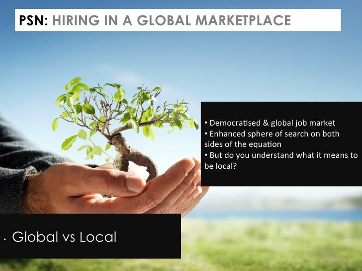 PSN: HIRING IN A GLOBAL MARKETPLACE                            • Democra,sed & global job market             ...
