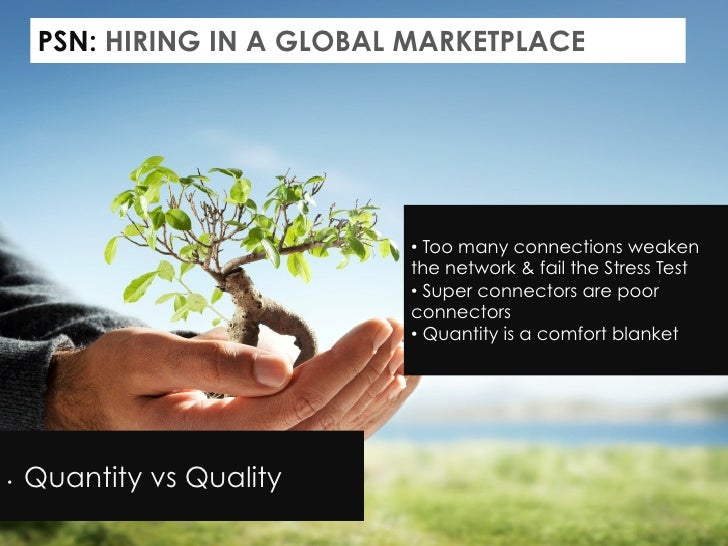 PSN: HIRING IN A GLOBAL MARKETPLACE                             • Too many connections weaken                            ...